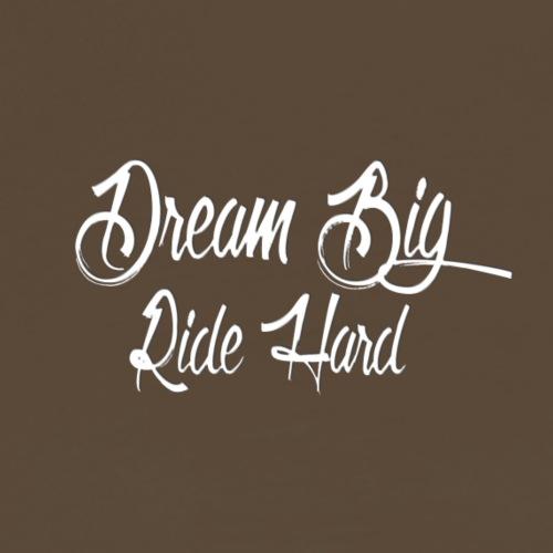 DreamBigRideHard - Camiseta premium hombre