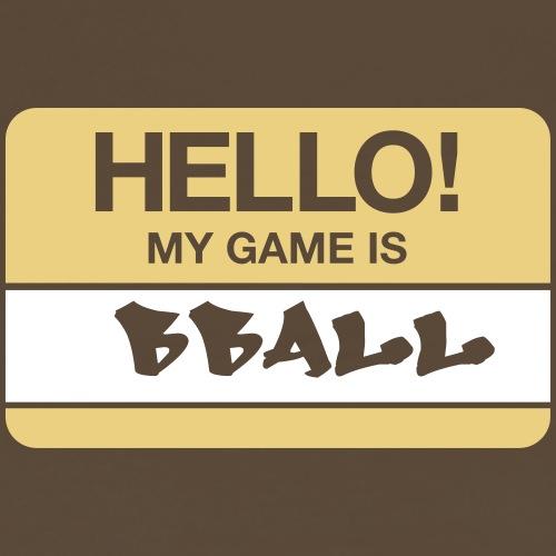 Hello! My game is Bball. - Männer Premium T-Shirt