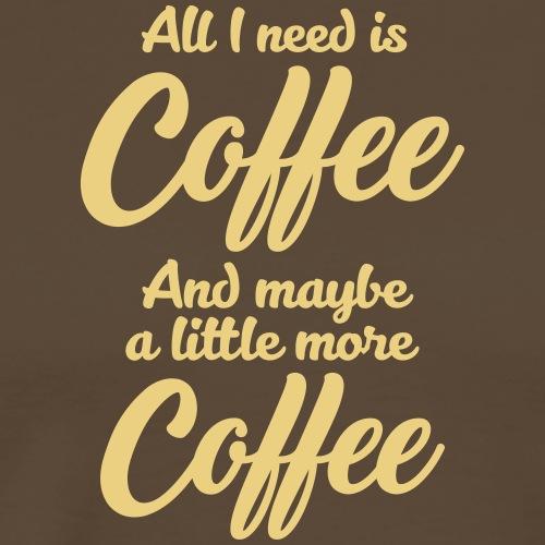 All I need is Coffee Kaffee Frühstück Milch Sahne - Men's Premium T-Shirt