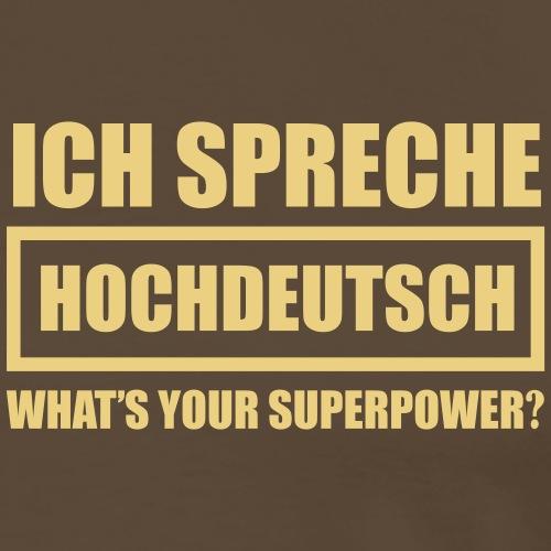 Ich spreche Hochdeutsch - DEUTSCHLAND - Männer Premium T-Shirt