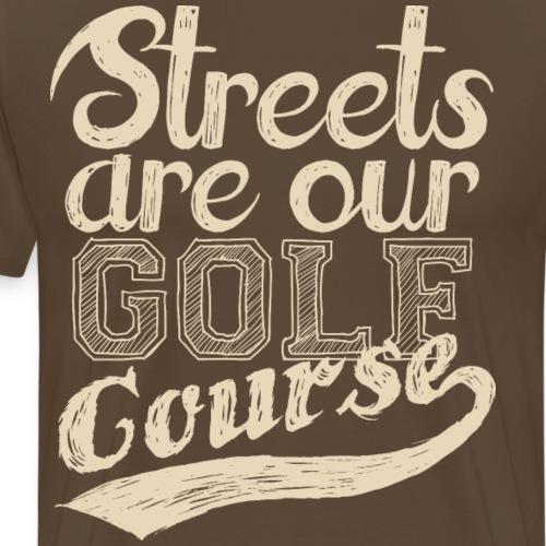 Streets are our golf course original design