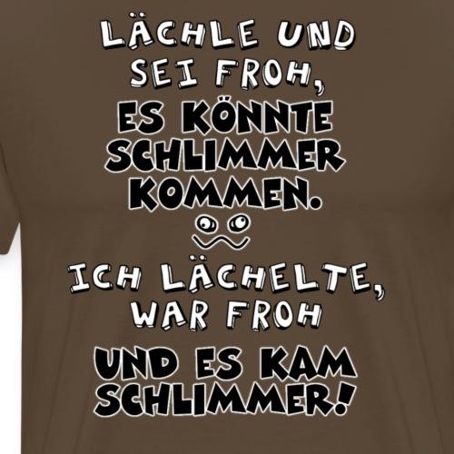 Lächle und sei froh - Männer Premium T-Shirt
