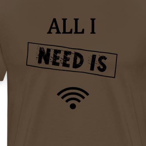 ALL I NEED IS WIFI - T Shirt - Männer Premium T-Shirt