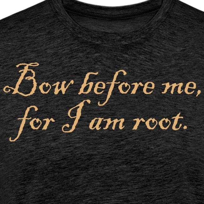 Bow before me, for I am root. (1890's)