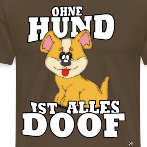Ohne Hund ist ALLES doof ! Lustiges Hunde Tshirt - Männer Premium T-Shirt