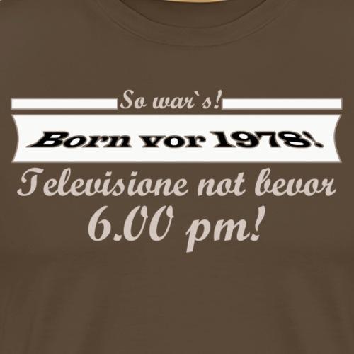 Geboren vor 1978 - so wars - Männer Premium T-Shirt