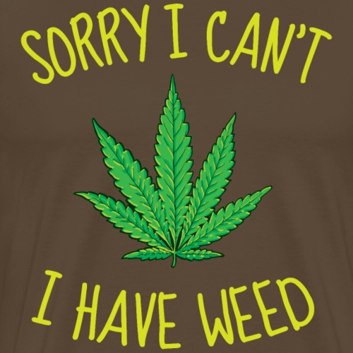 Sorry I can t I have weed - T-shirt Premium Homme