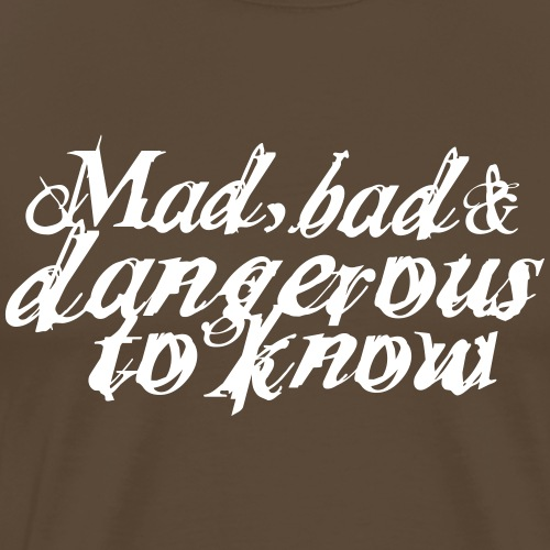Mad, bad and dangerous to know - Männer Premium T-Shirt