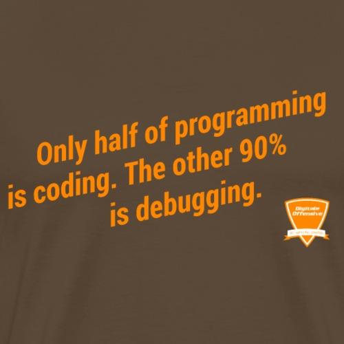 90% debugging. - Männer Premium T-Shirt
