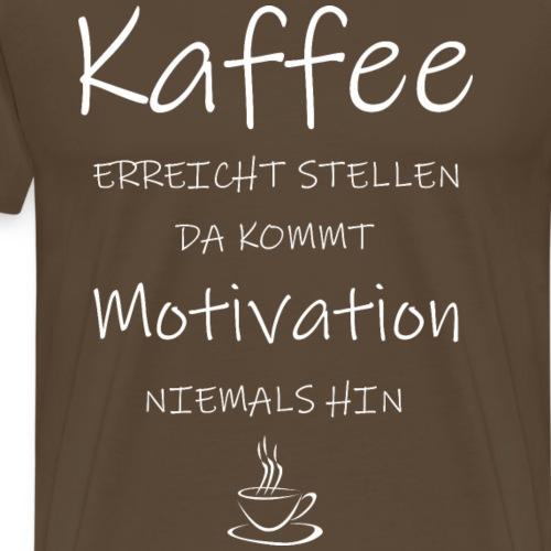 Kaffee erreicht Stellen, da kommt Motivation - Männer Premium T-Shirt