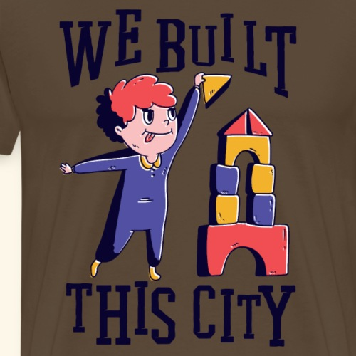 We built this city - Männer Premium T-Shirt