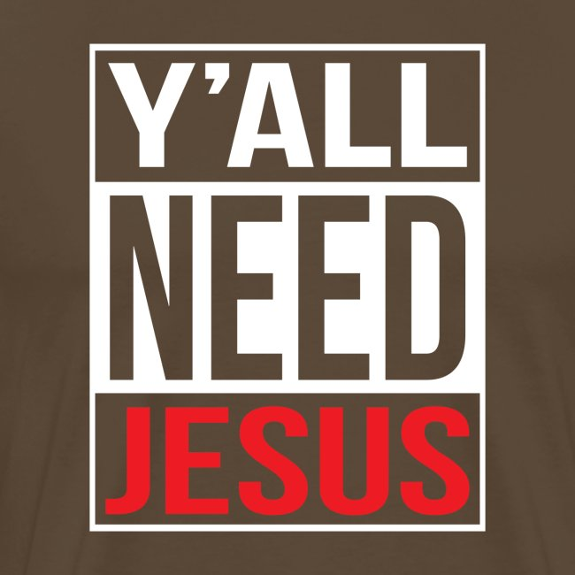 Y'all need Jesus - christian faith