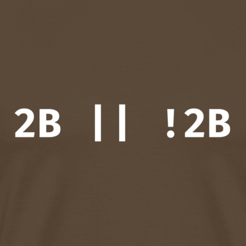 2B or not 2B script expression with white text - Mannen Premium T-shirt