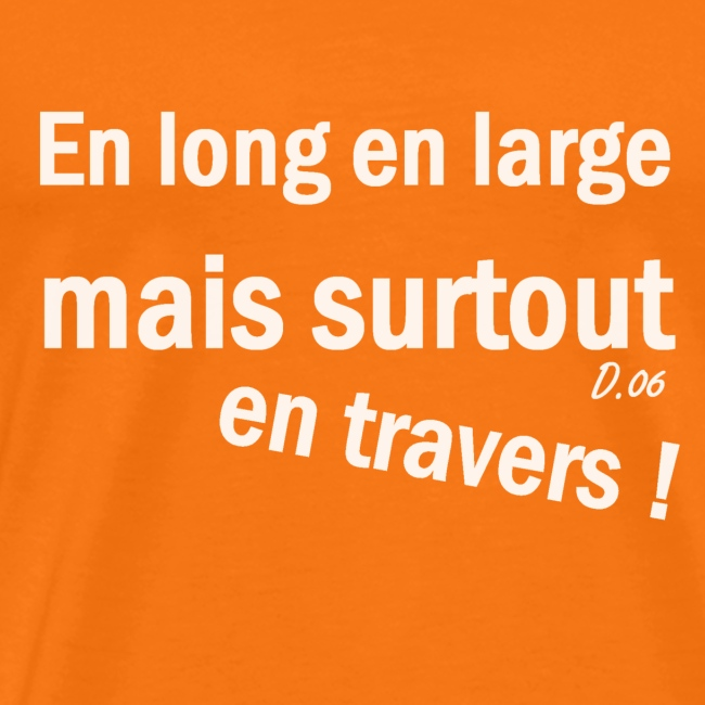 en long en large mais surtout en travers !