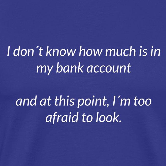 Afraid To Look At Bank Account