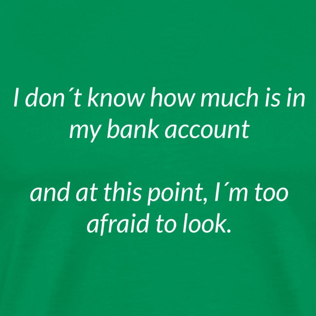 Afraid To Look At Bank Account