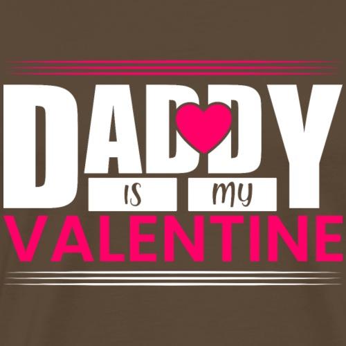 DADDY IS MY VALENTINE - Männer Premium T-Shirt