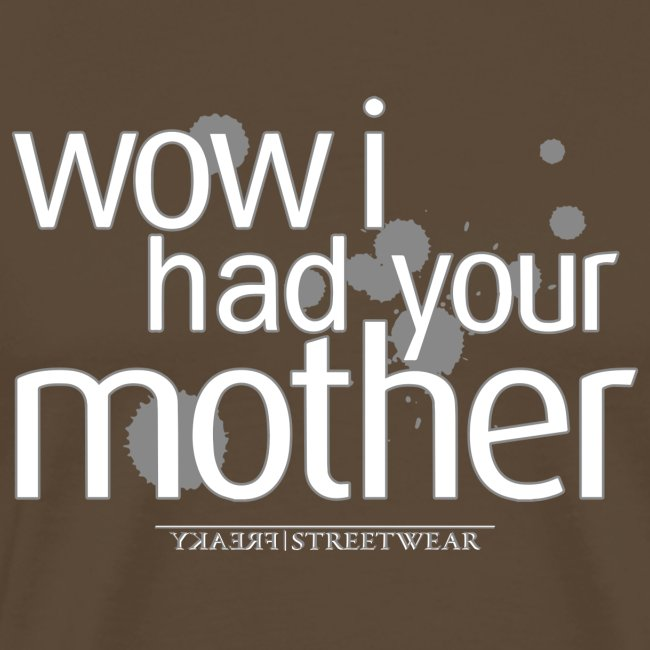 wow i had your mother