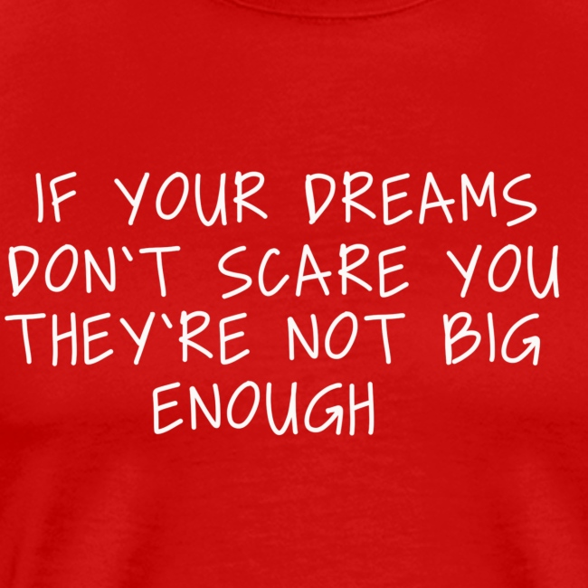 If your Dreams don't scare you they're not big
