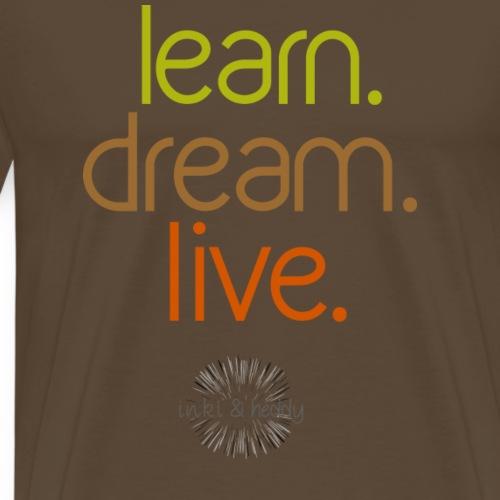 learn.dream.live. - Männer Premium T-Shirt