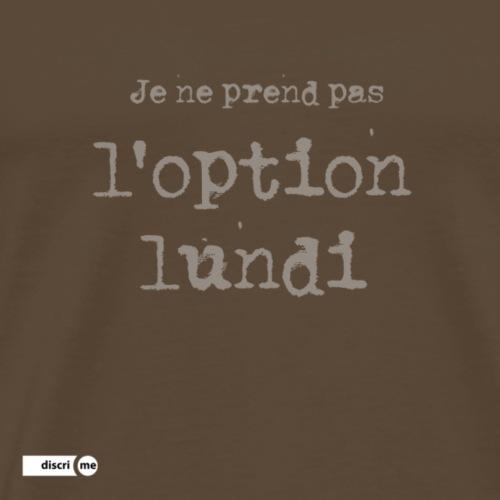 Je ne prend pas l'option Lundi - T-shirt Premium Homme