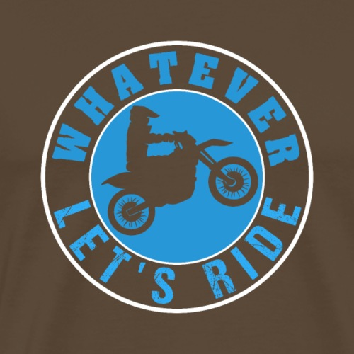 Motocross Whatever Let's Ride - Männer Premium T-Shirt