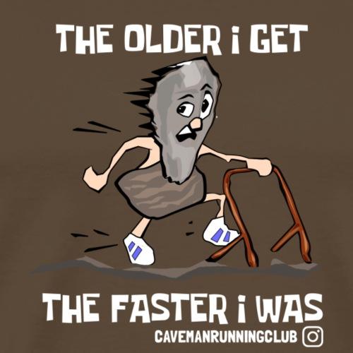 THE OLDER I GET THE FASTER I WAS - Men's Premium T-Shirt