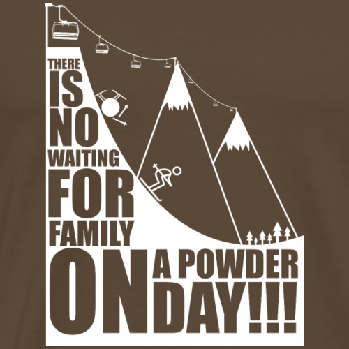There is no waiting for family on the powder day - Men's Premium T-Shirt