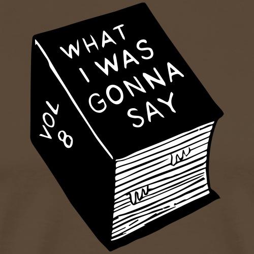 What_i_was_gonna_say - Männer Premium T-Shirt