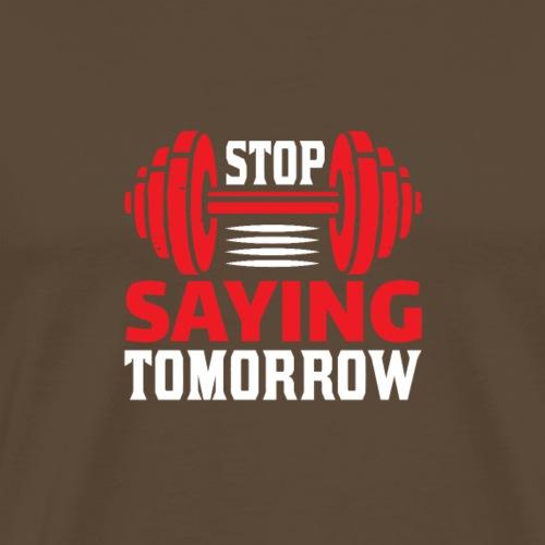 STOP SAYING TOMORROW - Männer Premium T-Shirt