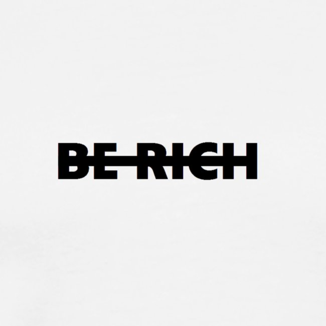BE RICH