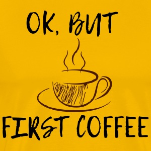 Ok, but first coffee! - Männer Premium T-Shirt