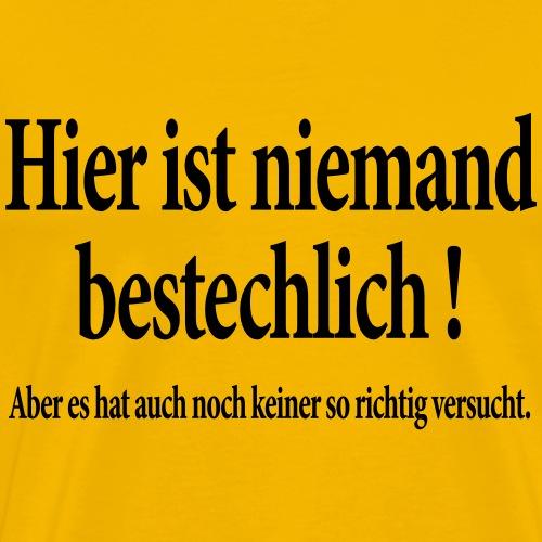 ...NIEMAND BESTECHLICH! - Männer Premium T-Shirt