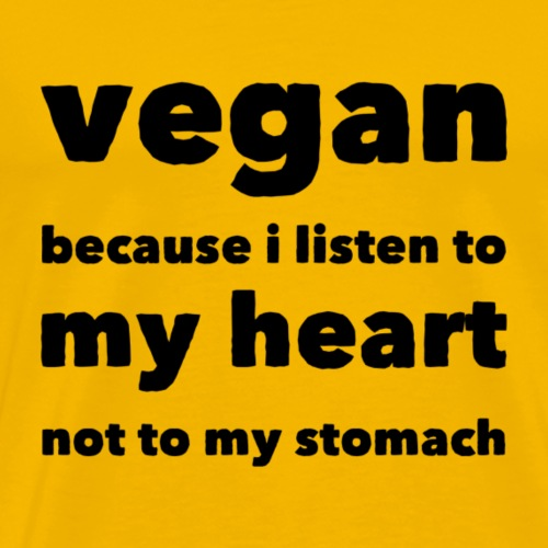 vegan because i listen to my heart not to my stoma - Männer Premium T-Shirt