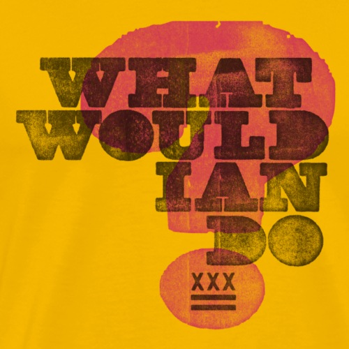 What Would Ian Do? - Männer Premium T-Shirt
