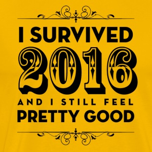 I Survived 2016 and I still feel Pretty Good - Men's Premium T-Shirt