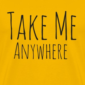 Take Me Anywhere - Premium T-skjorte for menn