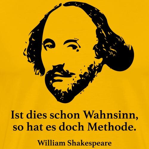 Shakespeare: Ist dies schon Wahnsinn, so hat es d - Männer Premium T-Shirt