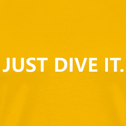 just dive it - Mannen Premium T-shirt