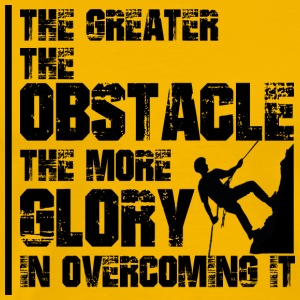 THE GREATER THE OBSTACLE - THE GREATER THE GLORY - Men's Premium T-Shirt