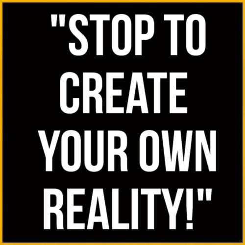 Stop to create your own reality! - Mannen Premium T-shirt