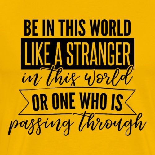 Be in the world like a stranger in this world or.. - Men's Premium T-Shirt