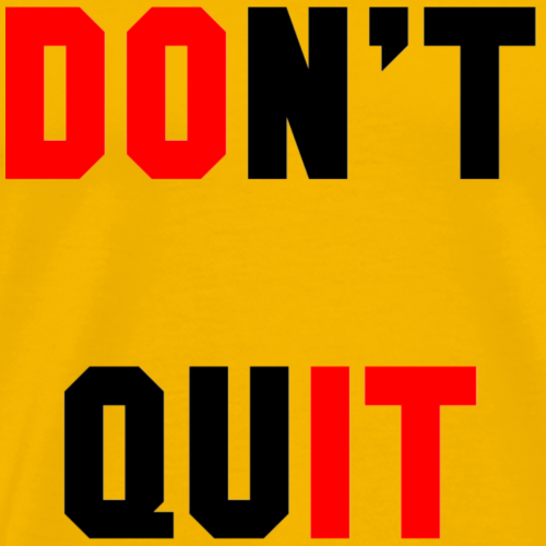 DON T QUIT - Men's Premium T-Shirt