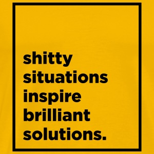 Shitty situations inspire brilliant solutions - Männer Premium T-Shirt