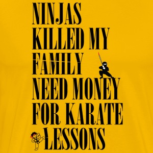 Ninjas killed my family. - Men's Premium T-Shirt
