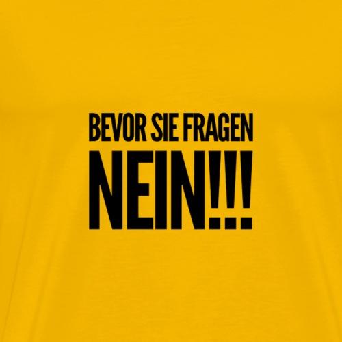Bevor sie fragen... NEIN!!! - Männer Premium T-Shirt