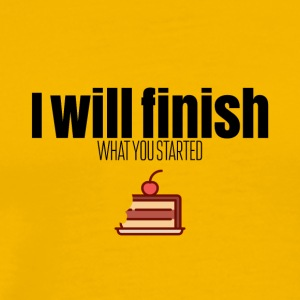 I will finish what you started - Men's Premium T-Shirt