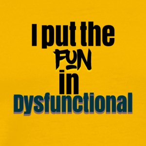 I put the fun in dysfunctional - Men's Premium T-Shirt