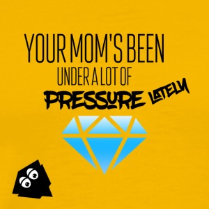 Your mom has been under a lot of pressure lately - Men's Premium T-Shirt