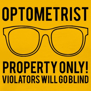 Optometrist property only! Violators will - Men's Premium T-Shirt